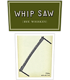 Whip Saw, Rye Whiskey